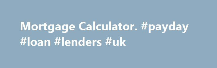 Mortgage Calculator. #payday #loan #lenders #uk http://loan-credit.nef2.com/mortgage-calculator-payday-loan-lenders-uk/  #loan estimator # New Mortgage Form in 2015 The Consumer Financial Protection Bureau s revamped mortgage form paperwork scheduled to take effect in August 2015 is intended to make the application process for mortgage loans less rigorous for borrowers. Its actions directed by a mandate from Congress, the CFPB states that the new mortgage forms are meant to ensure that the…