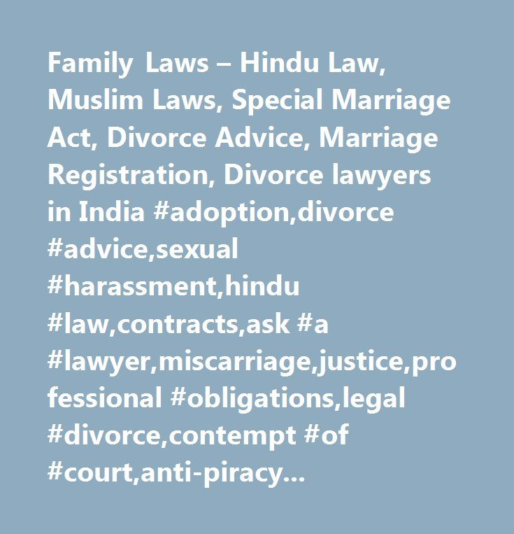 Family Laws – Hindu Law, Muslim Laws, Special Marriage Act, Divorce Advice, Marriage Registration, Divorce lawyers in India #adoption,divorce #advice,sexual #harassment,hindu #law,contracts,ask #a #lawyer,miscarriage,justice,professional #obligations,legal #divorce,contempt #of #court,anti-piracy #program,e-commerce #technology #be #patented,internet #distribution #film,dowry #death,india…