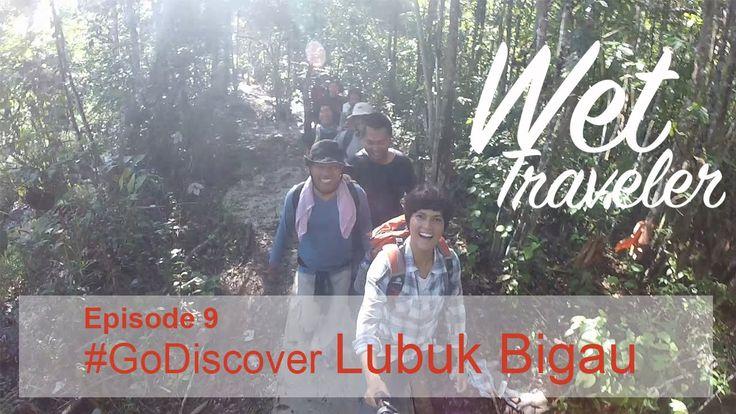 Wet Traveler Ep.09 #GoDiscover Lubuk Bigau, Riau