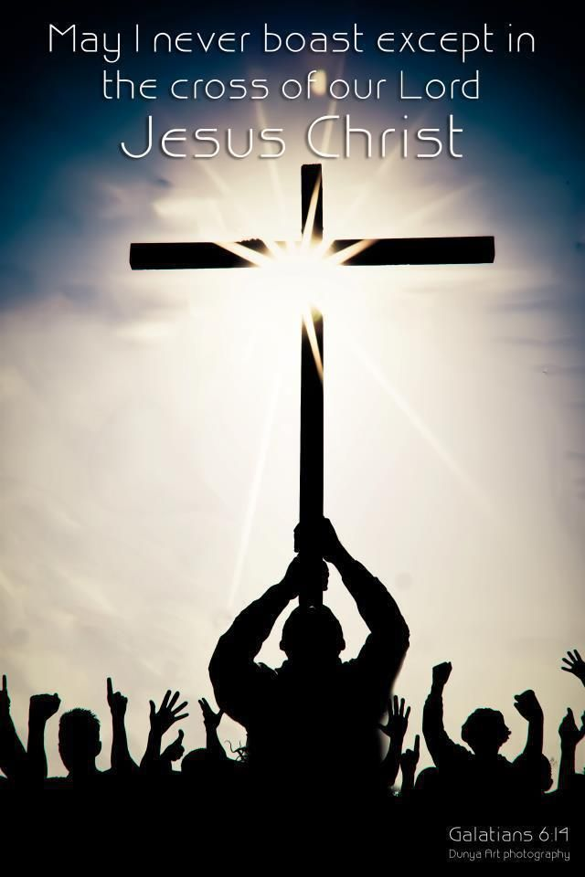 Galatians 6:14 But God forbid that I should boast except in the cross of our Lord Jesus Christ, by whom the world has been crucified to me, and I to the world.
