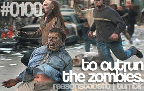Reasons to be fit: To outrun the zombies!: Zombies Apocalyp, Stay Fit, Numbers One, Fitness, The Challenges, Get Fit, Reasons, Fit Motivation, Workout