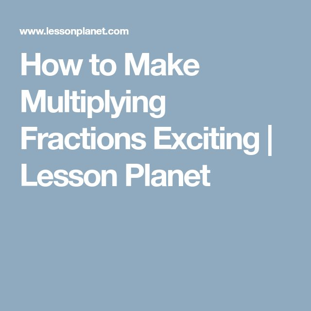 How to Make Multiplying Fractions Exciting | Lesson Planet