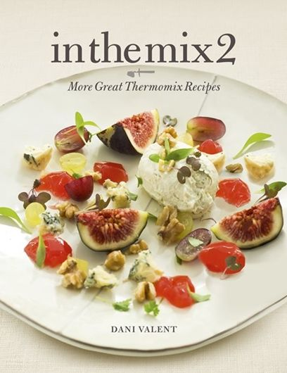 in the mix 2: More Great Thermomix Recipes | @Dani Valent | #inthemixcookbook