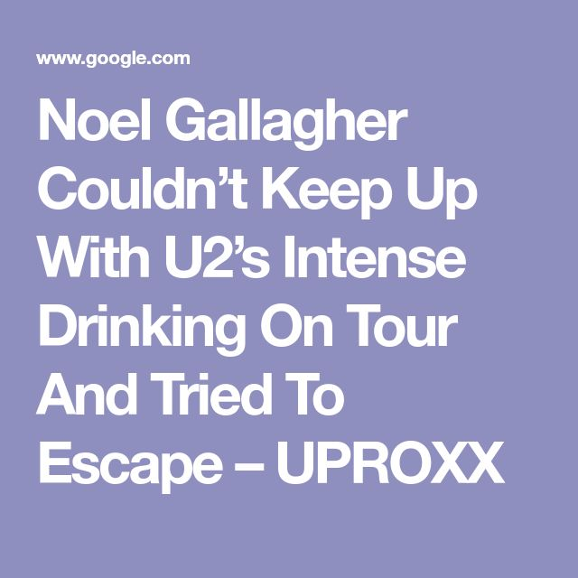 Noel Gallagher Couldn't Keep Up With U2's Intense Drinking On Tour And Tried To Escape – UPROXX