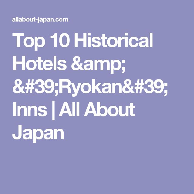 Top 10 Historical Hotels & 'Ryokan' Inns | All About Japan