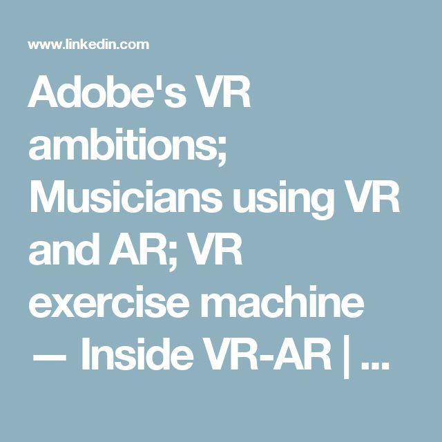 Adobe's VR ambitions; Musicians using VR and AR; VR exercise machine — Inside VR-AR | Jason Calacanis | LinkedIn