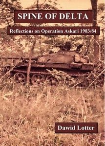 SPINE OF DELTA: Reflections on Operation Askari 1983/84   -   Dawid Lotter
