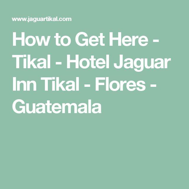 How to Get Here - Tikal - Hotel Jaguar Inn Tikal - Flores - Guatemala