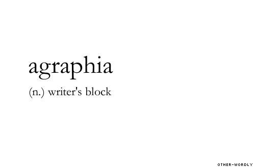 #agraphia, english, origin: greek, writer's block, writer, writing, literature, poetry, prose, novels, books, I have this pretty badly, words, otherwordly, other-wordly, A, definitions,