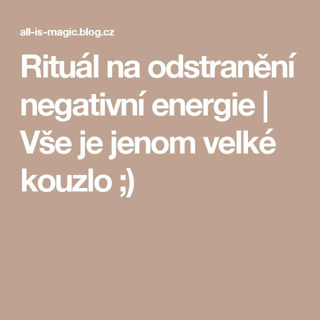 Rituál na odstranění negativní energie | Vše je jenom velké kouzlo ;)