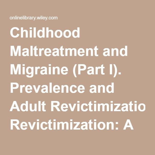 Childhood Maltreatment and Migraine (Part I). Prevalence and Adult Revictimization: A Multicenter Headache Clinic Survey - Tietjen - 2009 -…