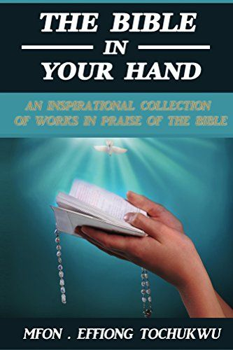 The Bible in Your Hand: An Inspirational Collection of Works in Praise of the Bible by Mfon Tochukwu http://www.amazon.com/dp/B013VME6C6/ref=cm_sw_r_pi_dp_Q6ajwb1Z06MPT