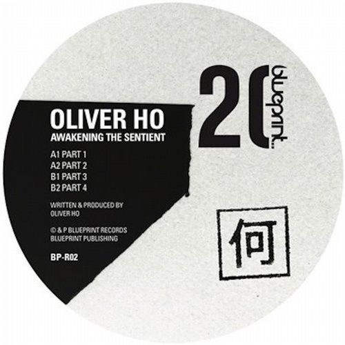 Oliver Ho - Awakening the Sentient / Blueprint Records / BPR02 - http://www.electrobuzz.fm/2016/06/23/oliver-ho-awakening-the-sentient-blueprint-records-bpr02/