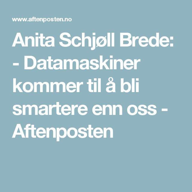 Anita Schjøll Brede: - Datamaskiner kommer til å bli smartere enn oss - Aftenposten