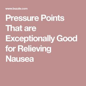 Pressure Points That are Exceptionally Good for Relieving Nausea