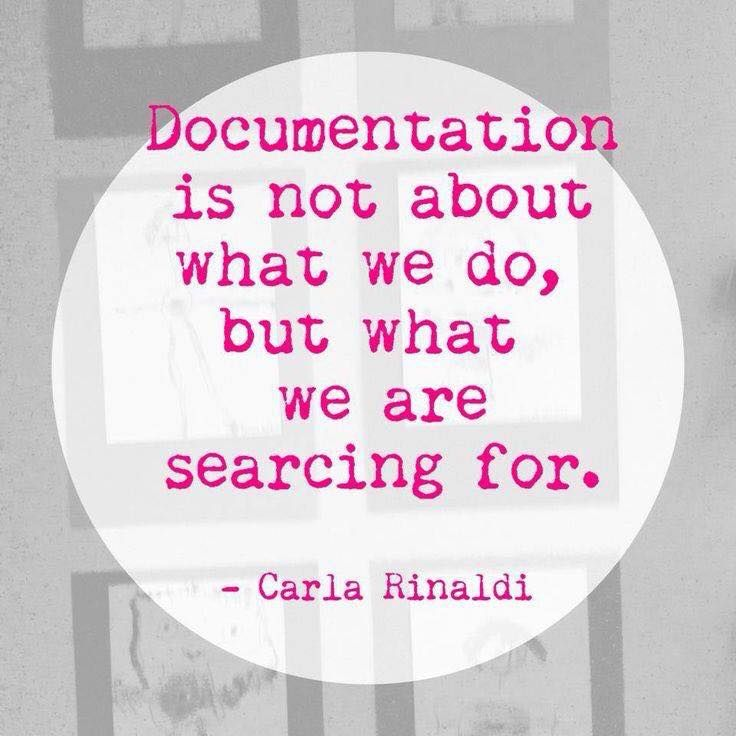 """""""Documentation is not about what we do, but what we are searching for"""" - Carla Rinaldi via: Reggio Emilia Aotearoa New Zealand ≈≈"""