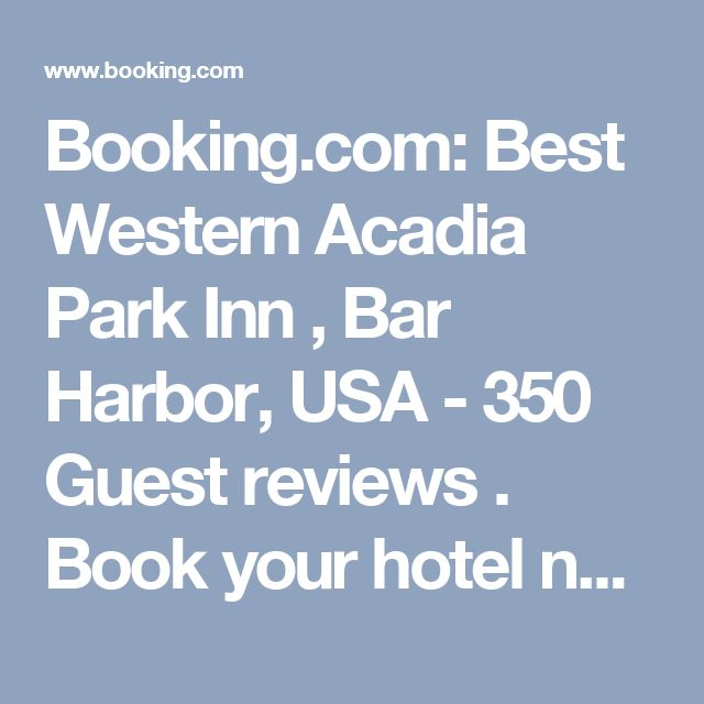 Booking.com: Best Western Acadia Park Inn , Bar Harbor, USA  - 350 Guest reviews . Book your hotel now!
