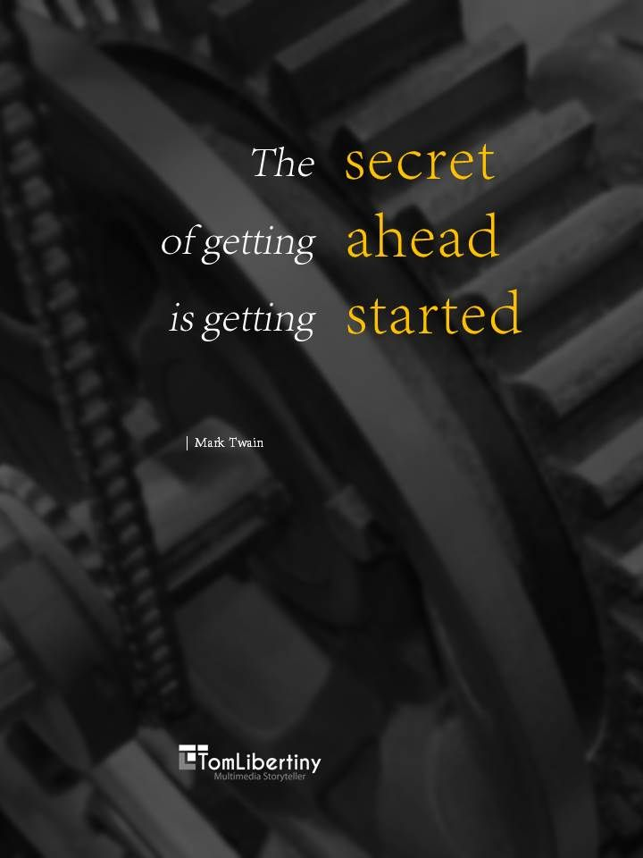 The secret of getting ahead is getting started | Mark Twain www.TomLibertiny.com #quote #quoteoftheday #marktwain
