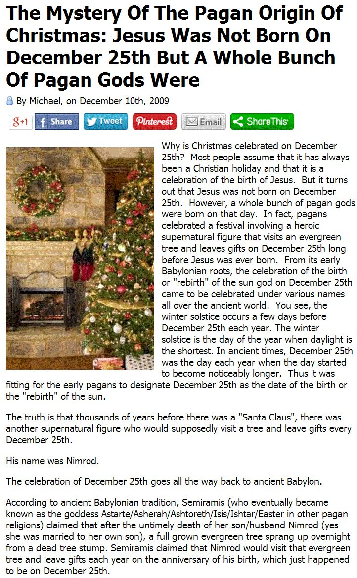 The Mystery Of The Pagan Origin Of Christmas: Jesus Was Not Born On December 25th But A Whole Bunch Of Pagan Gods Were. > > >