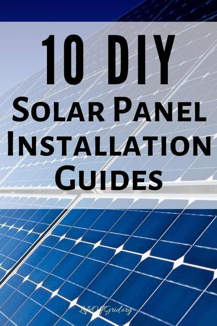 10 Diy Solar Panel Installation Guides For Installing Your Own Solar Power System Life Off Grid In 2020 Diy Solar Panel Diy Solar Power System Solar Panels