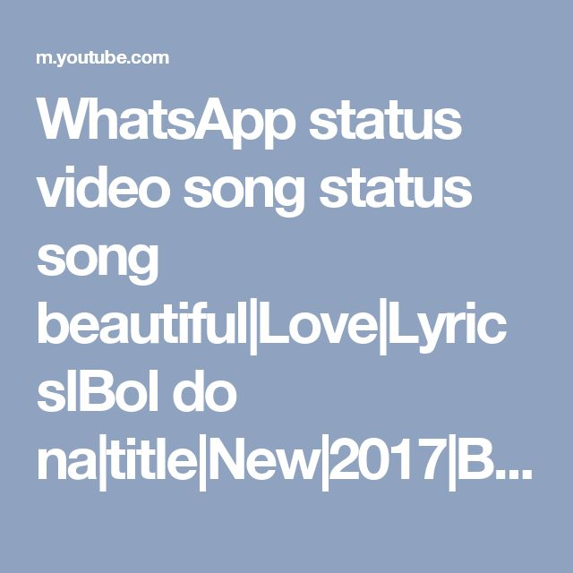 WhatsApp status video song status song beautiful|Love|LyricslBol do na|title|New|2017|Best|Romantic - YouTube