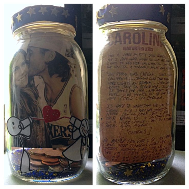 Long distance relationship gift  Decorate a mason jar and it can be their piggy bank-where they can save up money to visit or plan things with you. For my boyfriend i put a picture of us on the inside along with the lyrics to our song. I decorated with stars because its our thing. Very easy to do, all you need to use is hot glue gun.