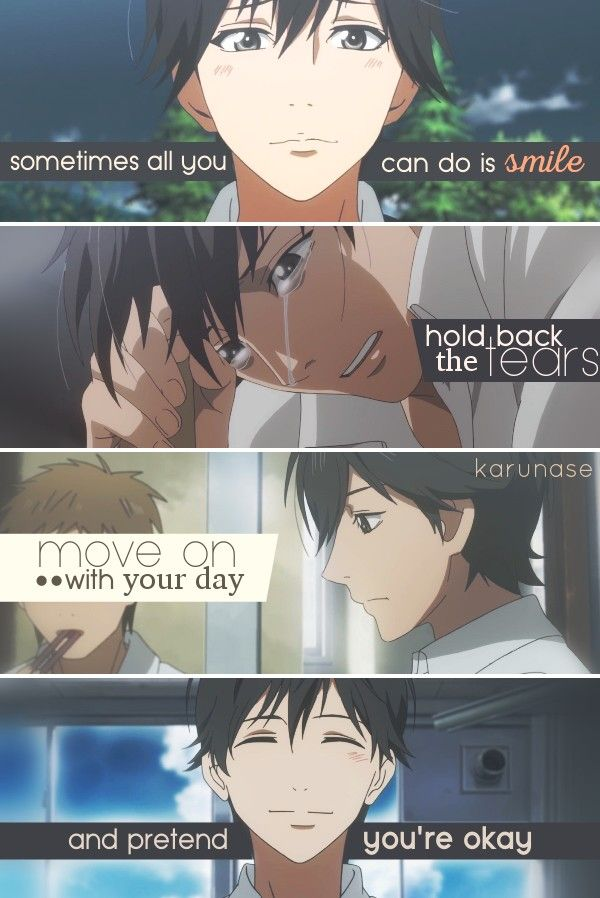 """""""Sometimes all you can do is smile, move on with your day, hold back the tears and pretend you're okay.."""" -Anime/Manga: Orange by Takano Ichigo -Edited by Karunase -Source: karunase.tumblr.com"""