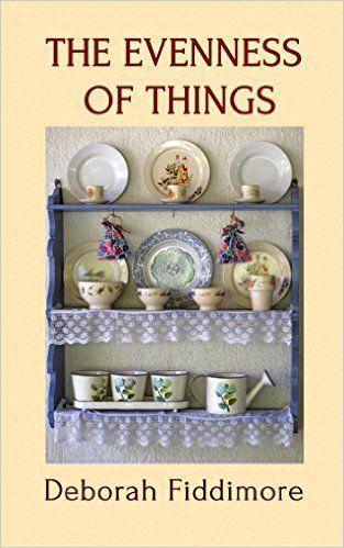 The Evenness of Things eBook: Deborah Fiddimore: Amazon.co.uk: Kindle Store
