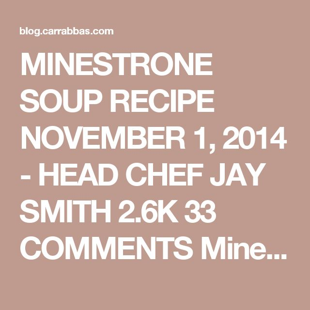 "MINESTRONE SOUP RECIPE NOVEMBER 1, 2014 - HEAD CHEF JAY SMITH 2.6K 33 COMMENTS Minetsra in Italian means ""soup"" and minestrone means a ""thick soup."" Even though this soup is hearty, it is a garden full of vegetables so it's great for the mind, body and soul. Enjoy a big bowl with a generous slice of bread on a cold day, or serve it in the company of good family and friends. Makes 6 to 8 servings Ingredients: ⅔ cup dried cannellini (white kidney) beans 1 garlic clove, peeled 1 bay leaf 1 ..."
