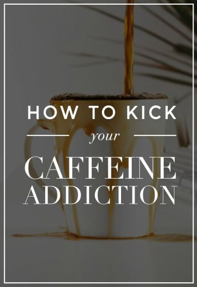 How To Kick Your Caffeine Addiction in 6 Easy Steps