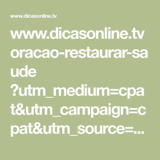 www.dicasonline.tv oracao-restaurar-saude ?utm_medium=cpat&utm_campaign=cpat&utm_source=cpat
