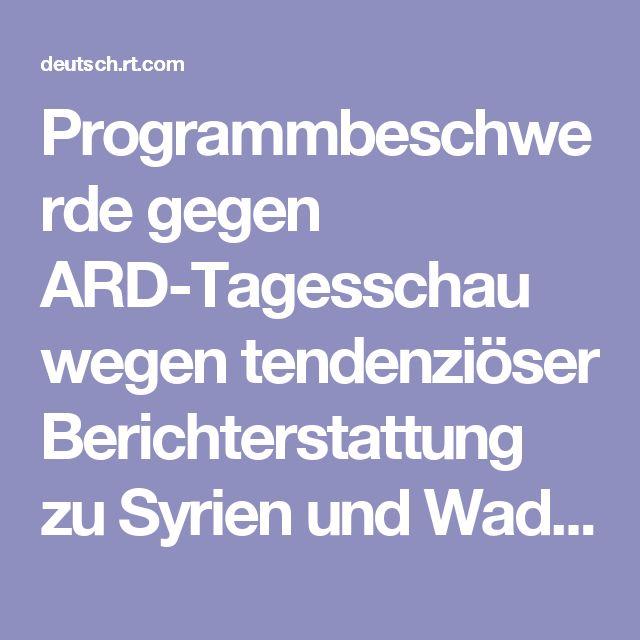 Programmbeschwerde gegen ARD-Tagesschau wegen tendenziöser Berichterstattung zu Syrien und Wadi Bara — RT Deutsch