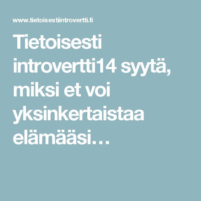 Tietoisesti introvertti14 syytä, miksi et voi yksinkertaistaa elämääsi…