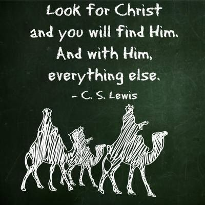 Look for Christ and you will find Him, and with Him everything else. C. S. Lewis
