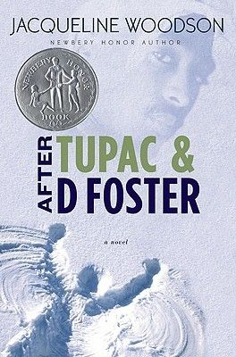 After Tupac and D Foster by Jacqueline Woodson  //    D Foster showed up a few months before Tupac got shot that first time and left us the summer before he died. The day D Foster enters Neeka and her best friend's lives, the world opens up for them. Although all of them are crazy about Tupac Shakur's rap music, D is the one who truly understands the place where he's coming from, and through knowing D, Tupac's lyrics become more personal for all of them.