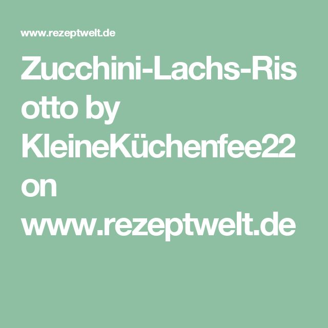 Zucchini-Lachs-Risotto by KleineKüchenfee22 on www.rezeptwelt.de