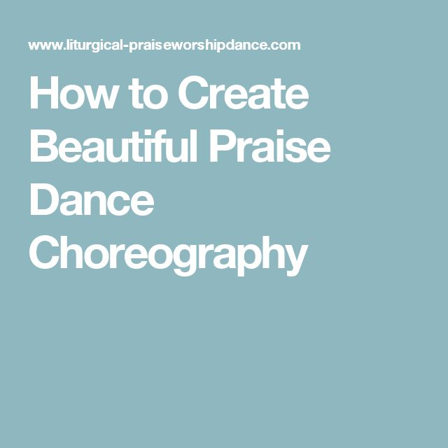 How to Create Beautiful Praise Dance Choreography
