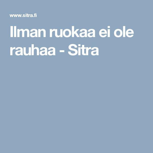 RUOKATURVA Ilman ruokaa ei ole rauhaa - Sitra