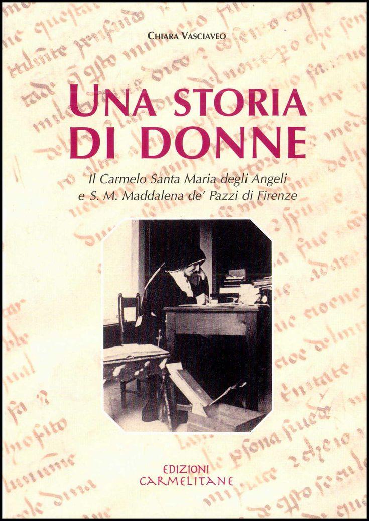 Una storia di donne. Il Carmelo di S. Maria degli Angeli e S. M. Maddalena de' Pazzi di Firenze.