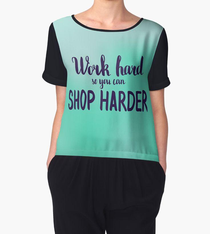"""Work hard so you can shop harder. Text on blur light cyan background."" Chiffon Tops by kakapostudio | Redbubble"