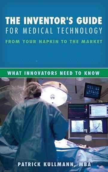 The Inventor's Guide for Medical Technology: From Your Napkin to the Market
