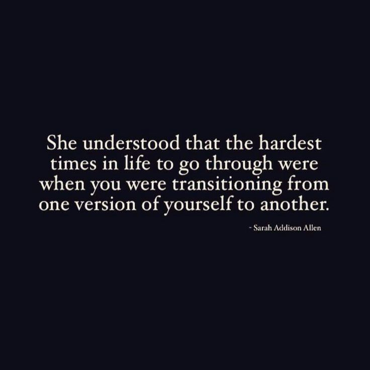 ❝She understood that the hardest times in life to go through were when you were…