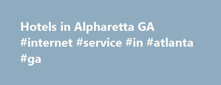 Hotels in Alpharetta GA #internet #service #in #atlanta #ga http://answer.nef2.com/hotels-in-alpharetta-ga-internet-service-in-atlanta-ga/  # Premier Alpharetta Hotel The Embassy Suites by Hilton Atlanta Alpharetta hotel provides the ideal blend of warm, Georgia hospitality and comfortable accommodations with a touch of unique Alpharetta charm. Guests enjoy free cooked-to-order breakfast, complimentary evening reception, indoor pool and fitness center access, down-home dining at Cascades…
