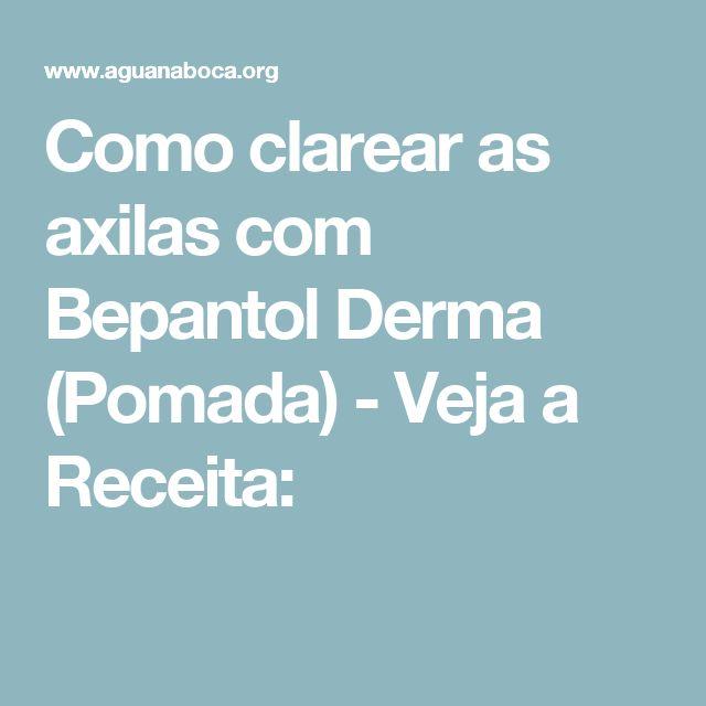 Como clarear as axilas com Bepantol Derma (Pomada) - Veja a Receita: