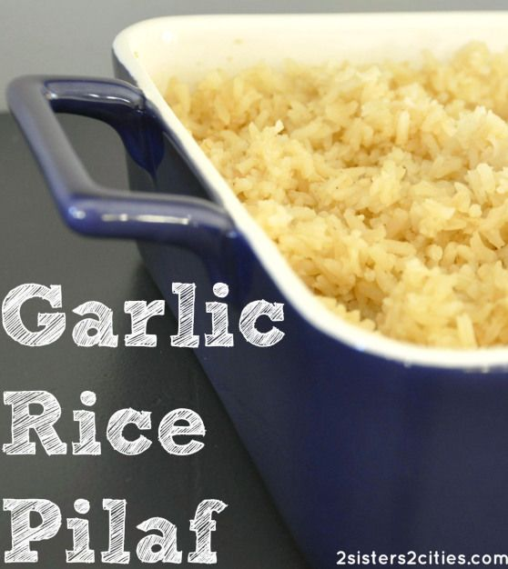 Garlic Rice Pilaf - super easy and spends an hour in the oven, basically cooking itself while you get the rest of dinner ready. Smells great and tastes even better!