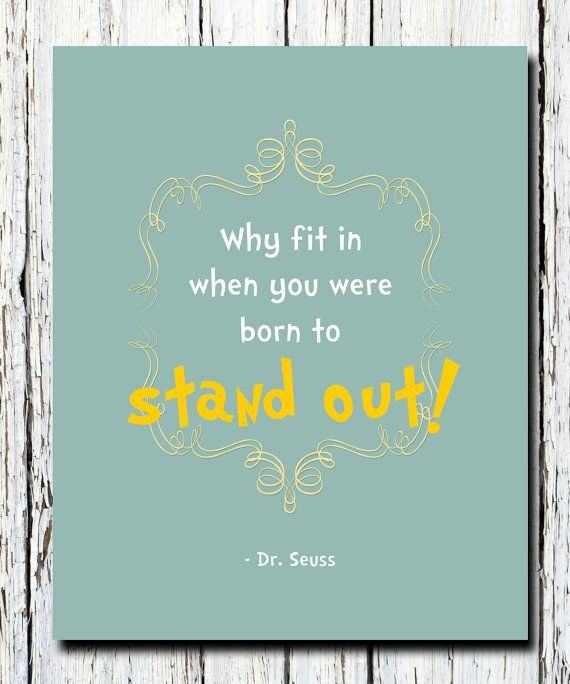 Stand Out Quotes: Dr. Seuss Quote, WHY Fit In When You Were Born To Stand