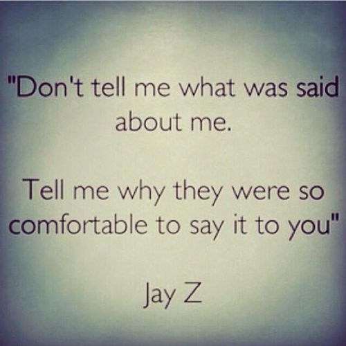 Don't Tell Me What Was Said About Me ........Jay Z