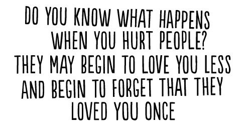 When Family Hurts You Quotes: What Happens When You Hurt People? They Love You Less And