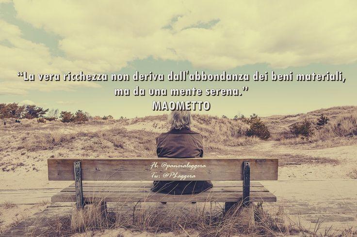"""#pensierodelgiorno""""La vera ricchezza non deriva dall'abbondanza dei beni materiali, ma da una mente serena.""""  MAOMETTO"""