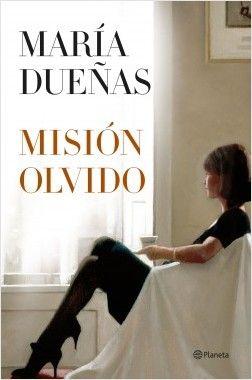 Misión Olvido, de María Dueñas. La mejorhistoriaestá siemprepor vivir.